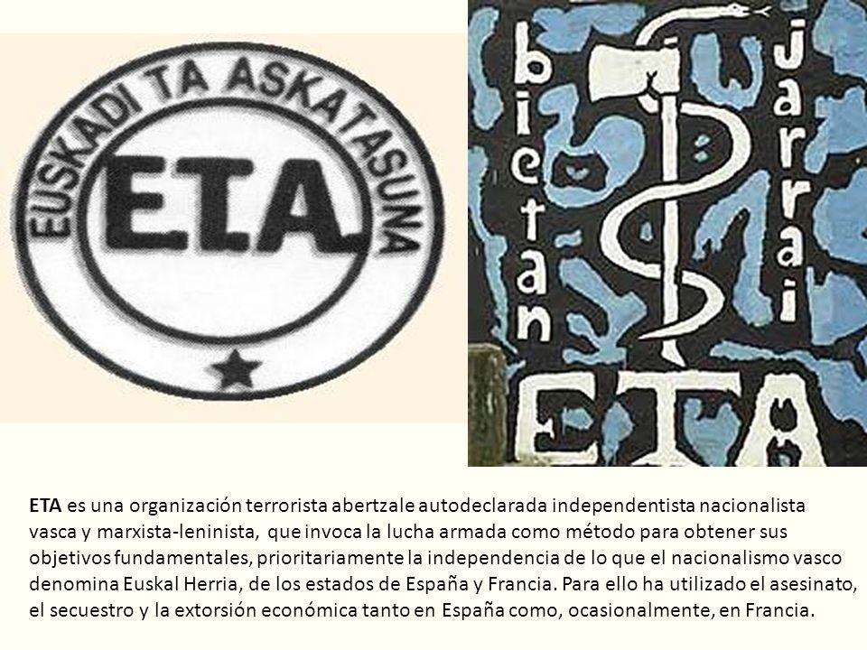 ETA es una organización terrorista abertzale autodeclarada independentista nacionalista vasca y marxista-leninista, que invoca la lucha armada como mé
