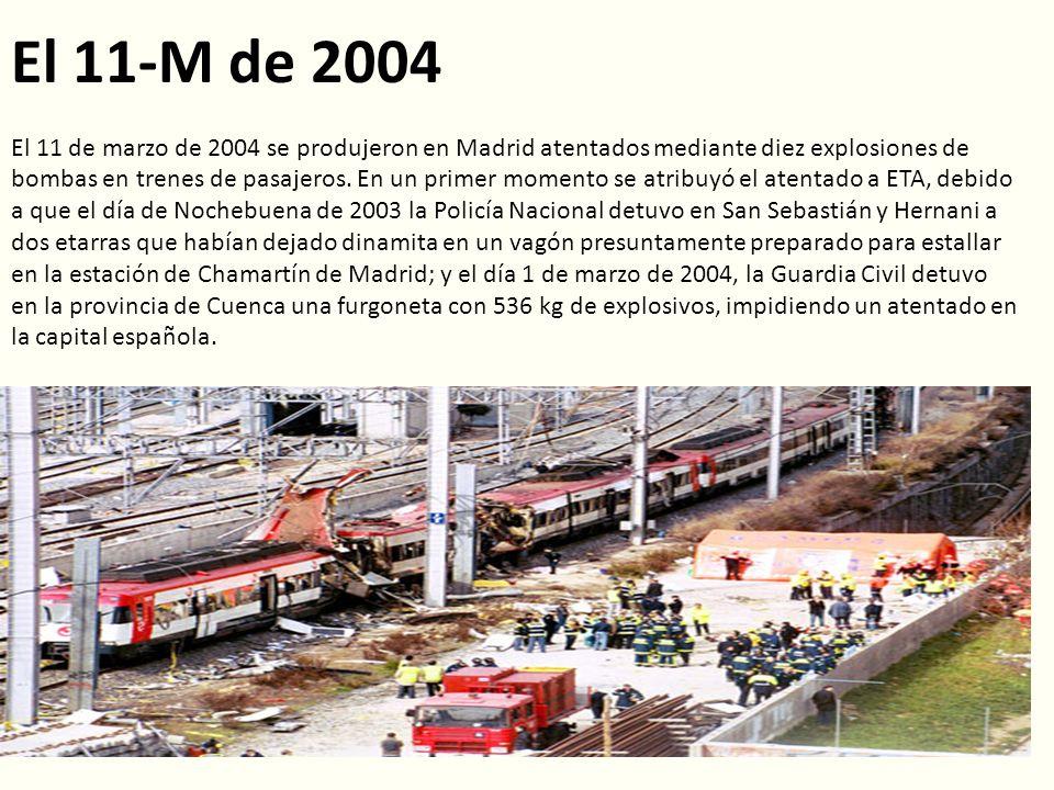 El 11-M de 2004 El 11 de marzo de 2004 se produjeron en Madrid atentados mediante diez explosiones de bombas en trenes de pasajeros. En un primer mome