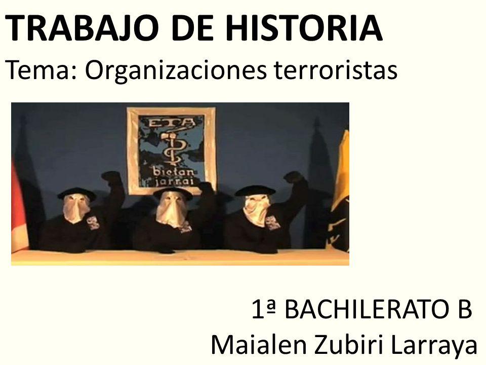 TRABAJO DE HISTORIA Tema: Organizaciones terroristas 1ª BACHILERATO B Maialen Zubiri Larraya