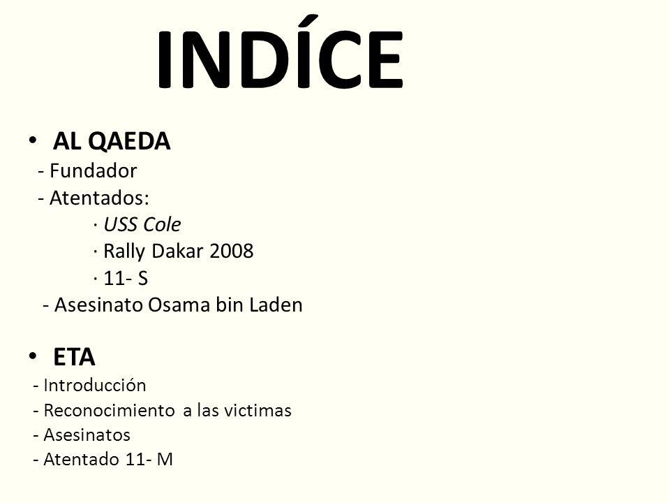 INDÍCE AL QAEDA - Fundador - Atentados: · USS Cole · Rally Dakar 2008 · 11- S - Asesinato Osama bin Laden ETA - Introducción - Reconocimiento a las vi