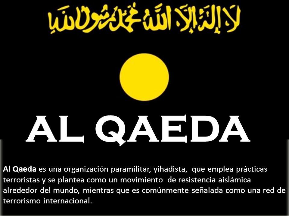 Al Qaeda es una organización paramilitar, yihadista, que emplea prácticas terroristas y se plantea como un movimiento de resistencia aislámica alreded