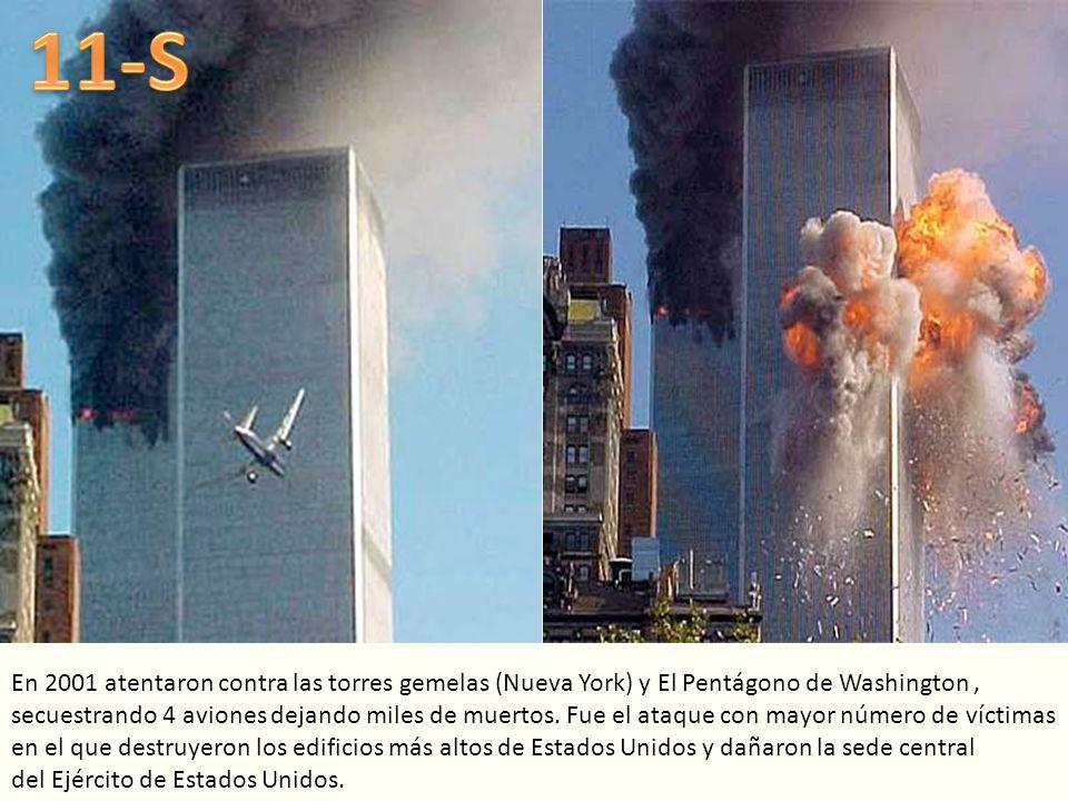 En 2001 atentaron contra las torres gemelas (Nueva York) y El Pentágono de Washington, secuestrando 4 aviones dejando miles de muertos. Fue el ataque