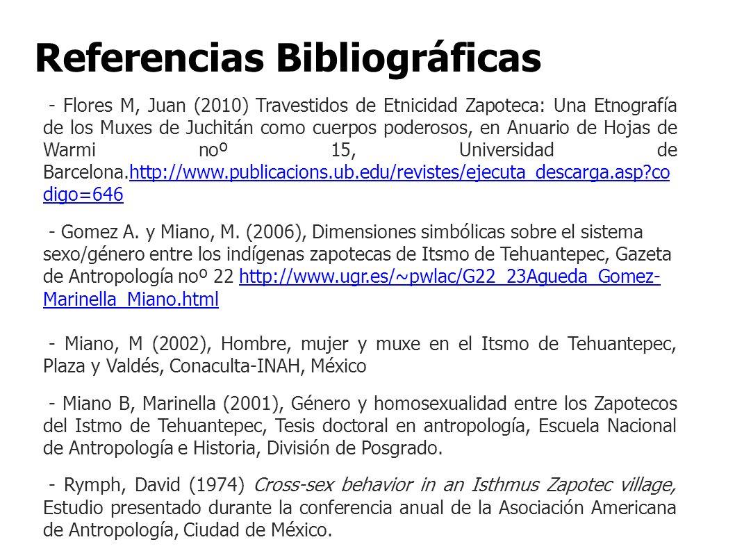 Referencias Bibliográficas - Flores M, Juan (2010) Travestidos de Etnicidad Zapoteca: Una Etnografía de los Muxes de Juchitán como cuerpos poderosos,