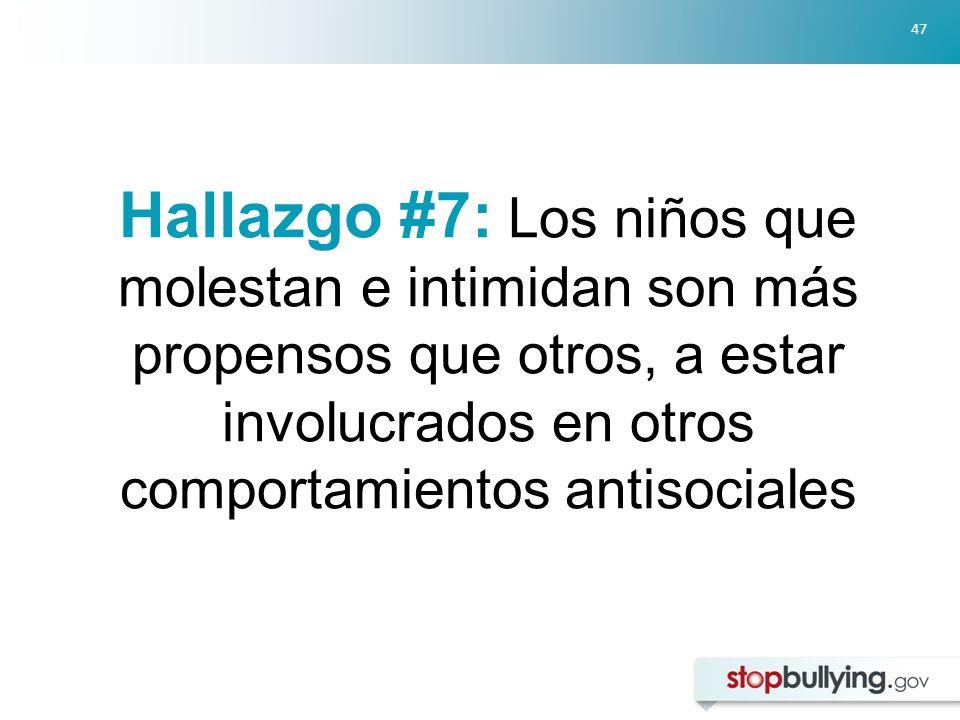 47 Hallazgo #7: Los niños que molestan e intimidan son más propensos que otros, a estar involucrados en otros comportamientos antisociales