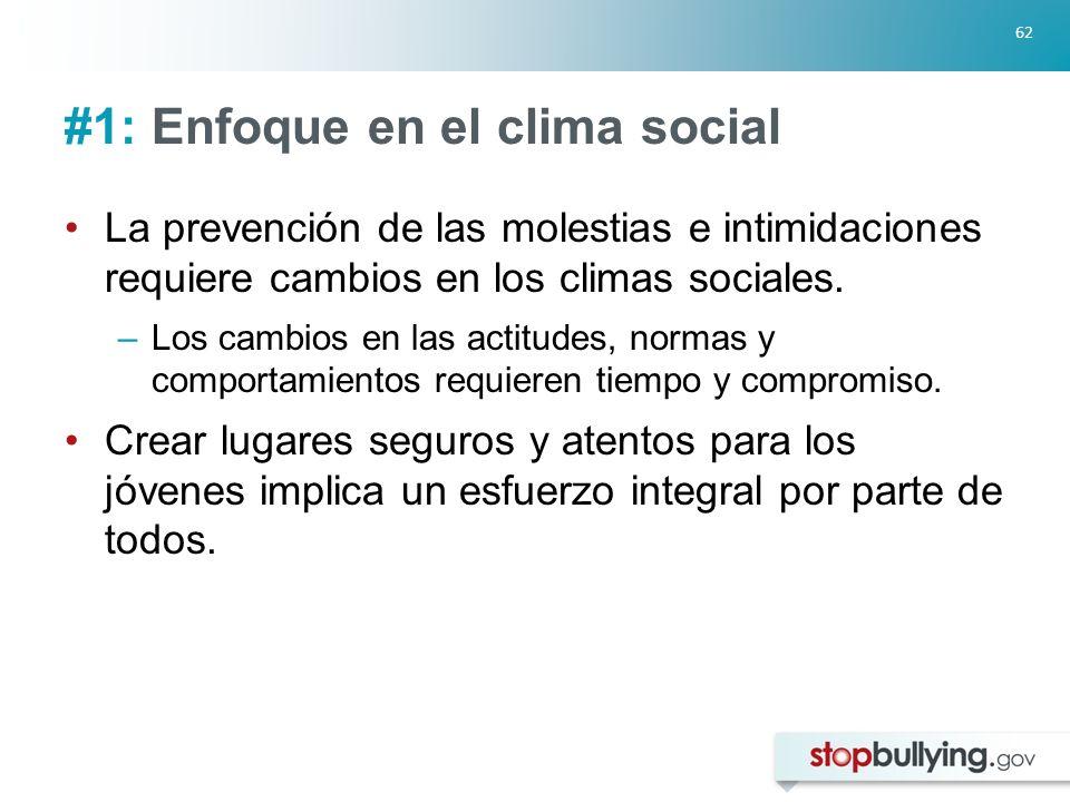 62 #1: Enfoque en el clima social La prevención de las molestias e intimidaciones requiere cambios en los climas sociales.