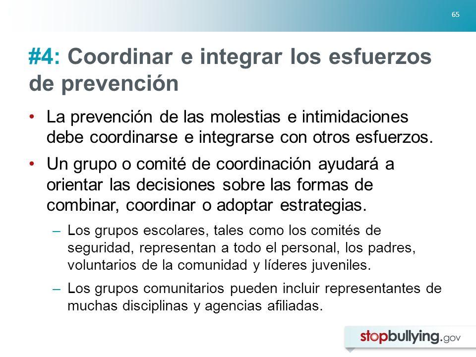 65 #4: Coordinar e integrar los esfuerzos de prevención La prevención de las molestias e intimidaciones debe coordinarse e integrarse con otros esfuerzos.