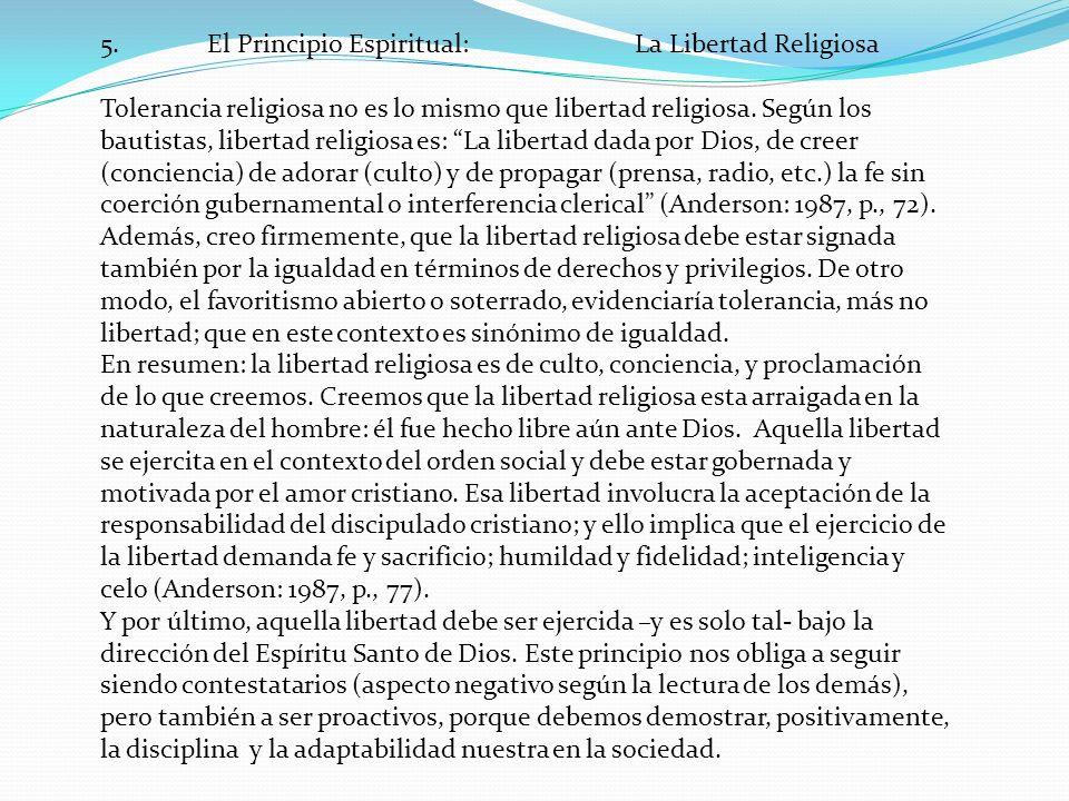 5.El Principio Espiritual:La Libertad Religiosa Tolerancia religiosa no es lo mismo que libertad religiosa.
