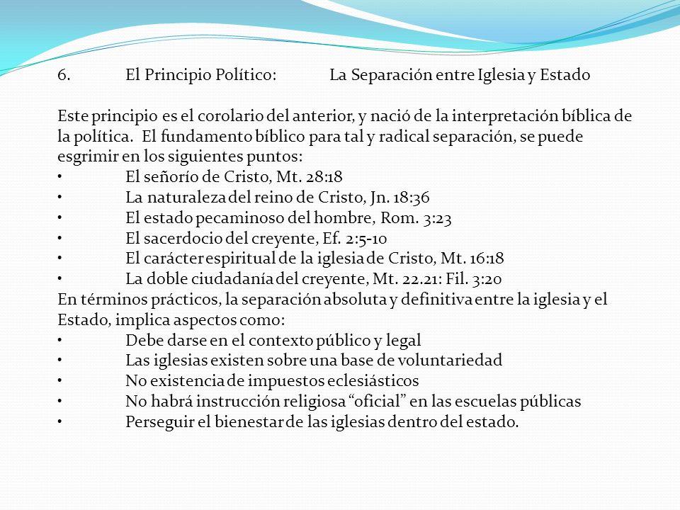6.El Principio Político:La Separación entre Iglesia y Estado Este principio es el corolario del anterior, y nació de la interpretación bíblica de la política.