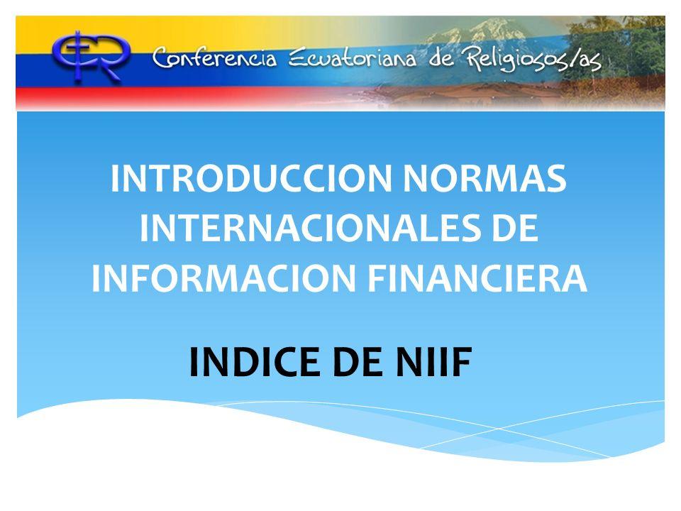 INTRODUCCION NORMAS INTERNACIONALES DE INFORMACION FINANCIERA INDICE DE NIIF