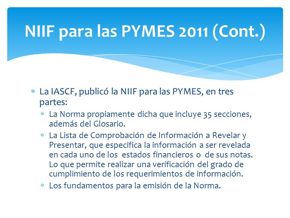 La IASCF, publicó la NIIF para las PYMES, en tres partes: La Norma propiamente dicha que incluye 35 secciones, además del Glosario.
