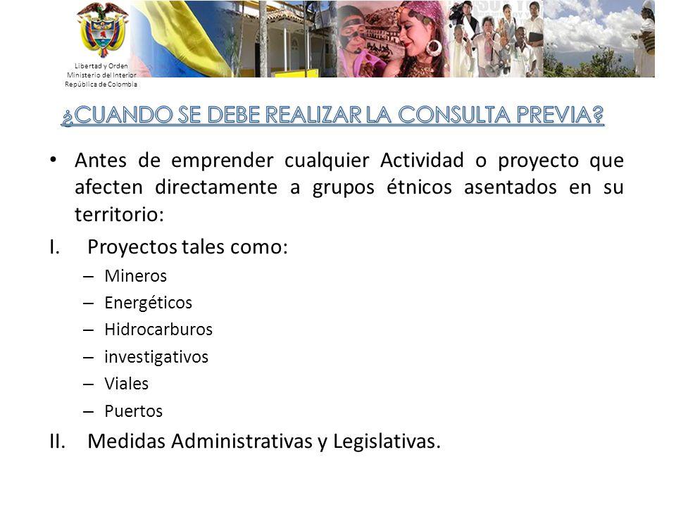 Libertad y Orden Ministerio del Interior República de Colombia Antes de emprender cualquier Actividad o proyecto que afecten directamente a grupos étn