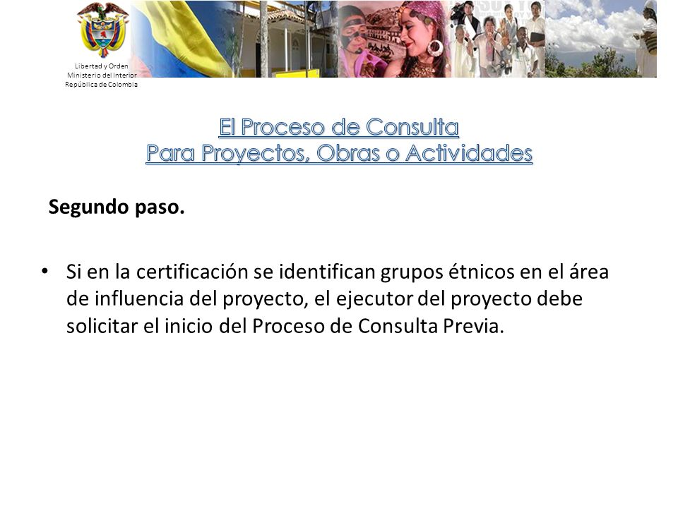 Libertad y Orden Ministerio del Interior República de Colombia Segundo paso. Si en la certificación se identifican grupos étnicos en el área de influe