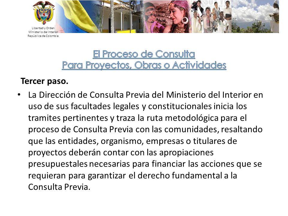 Libertad y Orden Ministerio del Interior República de Colombia Tercer paso. La Dirección de Consulta Previa del Ministerio del Interior en uso de sus