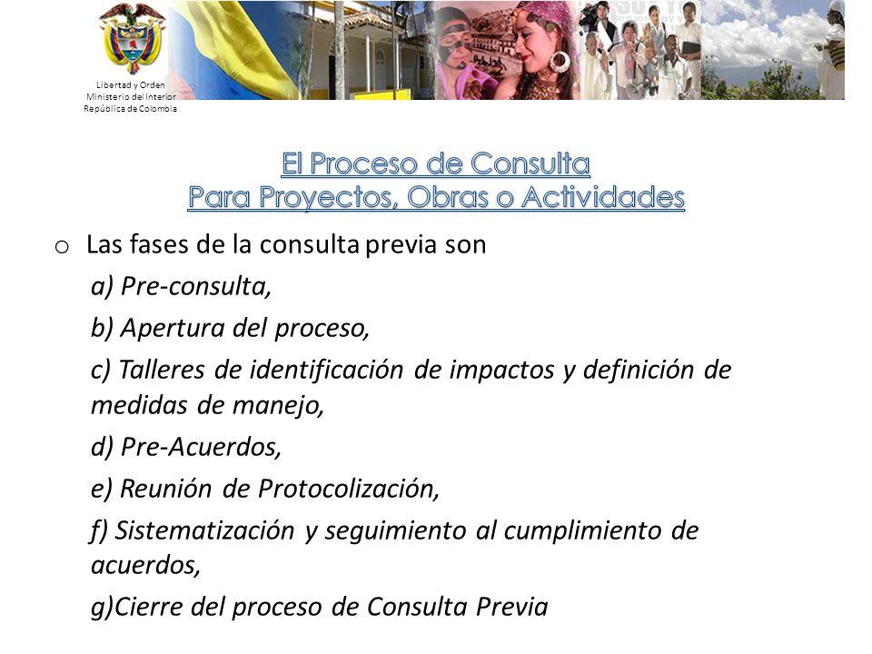 Libertad y Orden Ministerio del Interior República de Colombia o Las fases de la consulta previa son a) Pre-consulta, b) Apertura del proceso, c) Tall