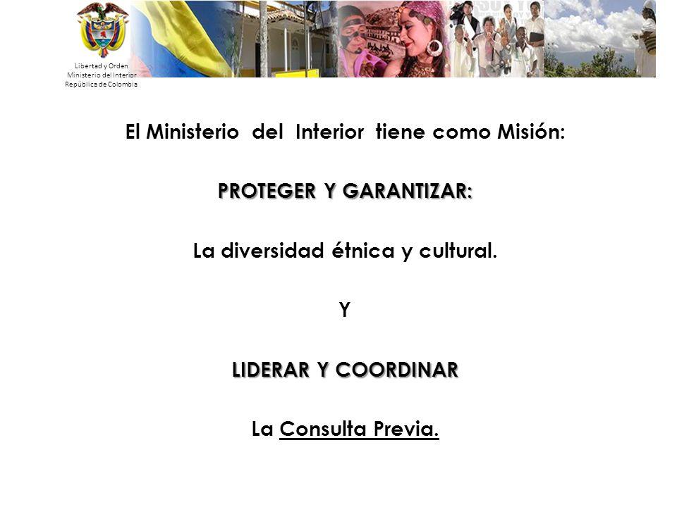 Libertad y Orden Ministerio del Interior República de Colombia El Ministerio del Interior tiene como Misión: PROTEGER Y GARANTIZAR: La diversidad étni