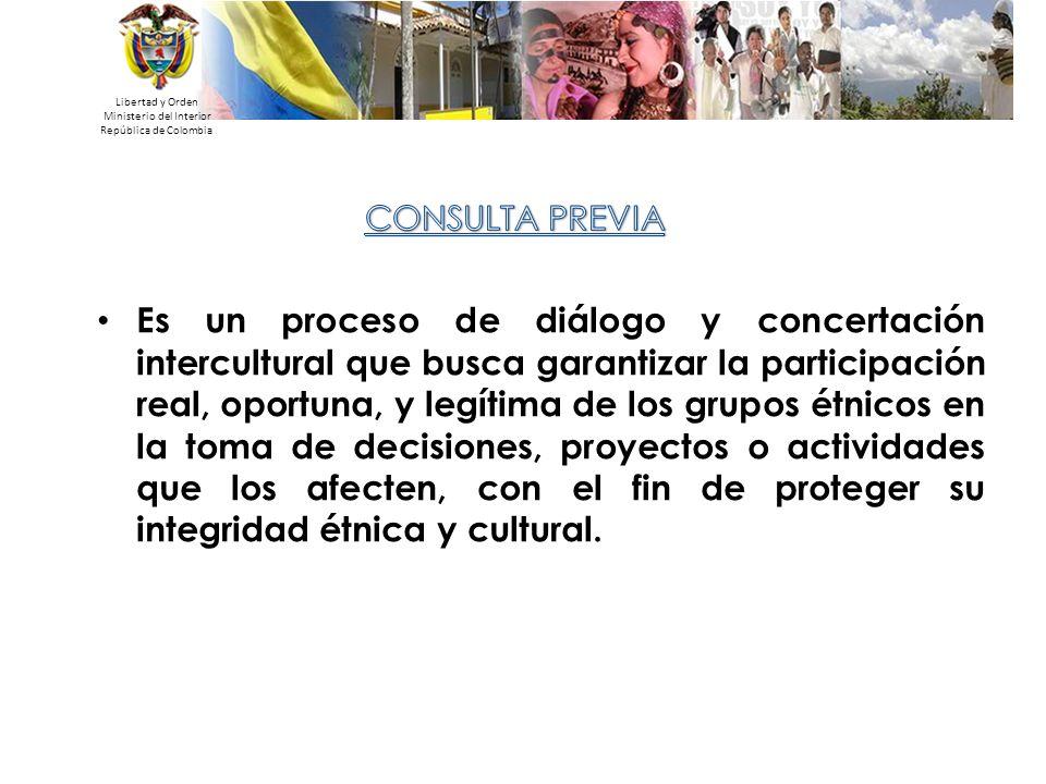Libertad y Orden Ministerio del Interior República de Colombia Es un proceso de diálogo y concertación intercultural que busca garantizar la participa