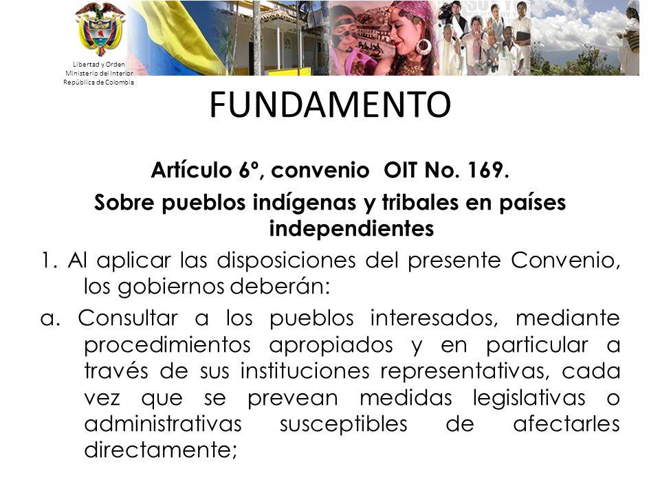 Libertad y Orden Ministerio del Interior República de Colombia Artículo 6º, convenio OIT No. 169. Sobre pueblos indígenas y tribales en países indepen