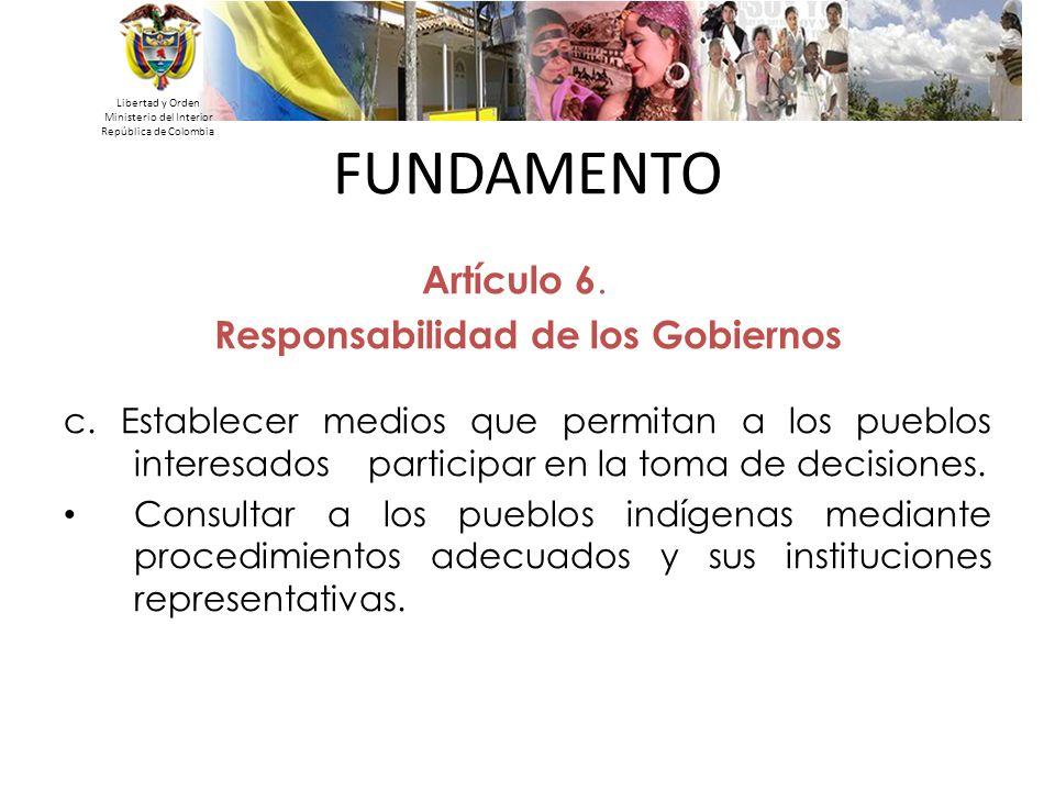 Libertad y Orden Ministerio del Interior República de Colombia Artículo 6. Responsabilidad de los Gobiernos c. Establecer medios que permitan a los pu