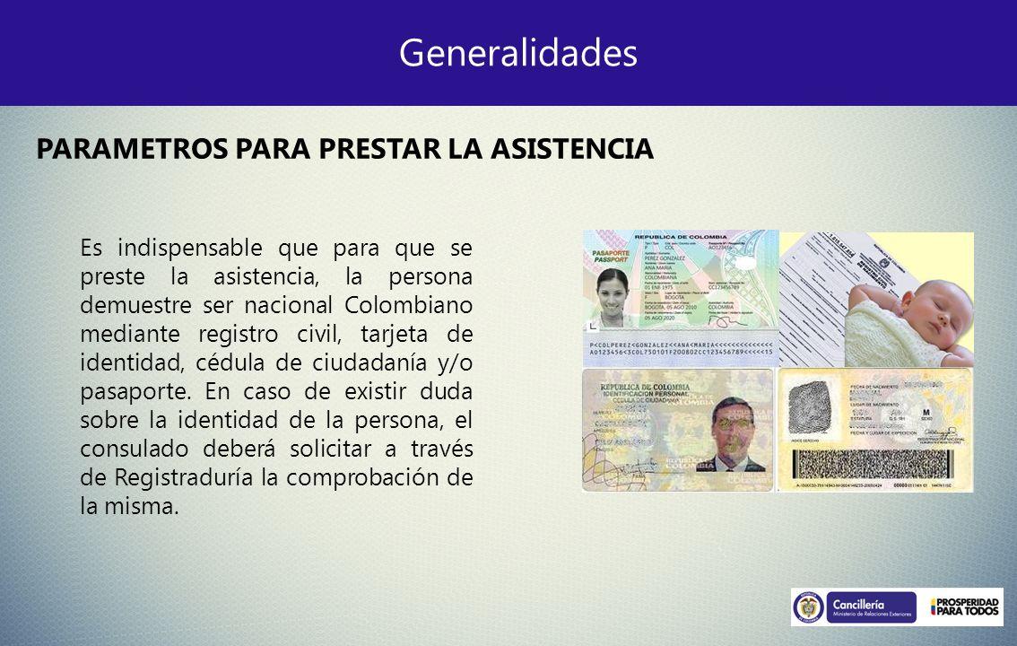 Generalidades PARAMETROS PARA PRESTAR LA ASISTENCIA Es indispensable que para que se preste la asistencia, la persona demuestre ser nacional Colombian