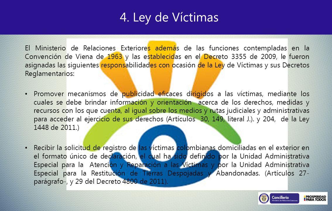 4. Ley de Víctimas El Ministerio de Relaciones Exteriores además de las funciones contempladas en la Convención de Viena de 1963 y las establecidas en
