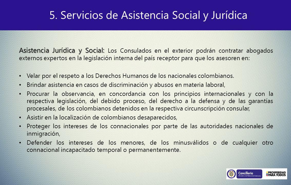 5. Servicios de Asistencia Social y Jurídica Asistencia Jurídica y Social: Asistencia Jurídica y Social: Los Consulados en el exterior podrán contrata