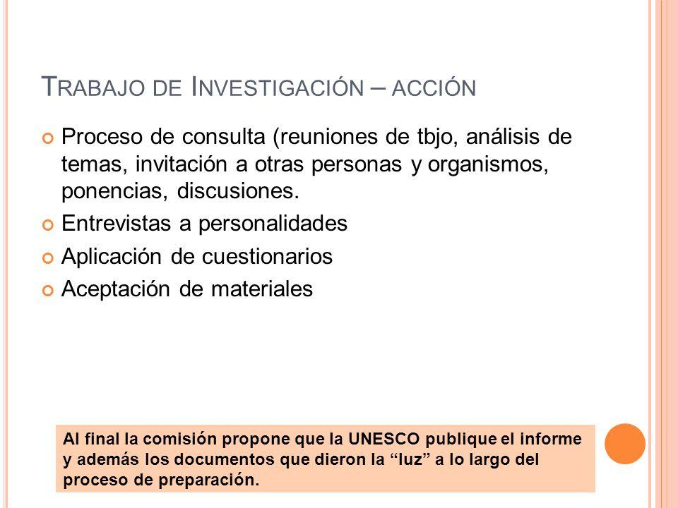 T RABAJO DE I NVESTIGACIÓN – ACCIÓN Proceso de consulta (reuniones de tbjo, análisis de temas, invitación a otras personas y organismos, ponencias, di