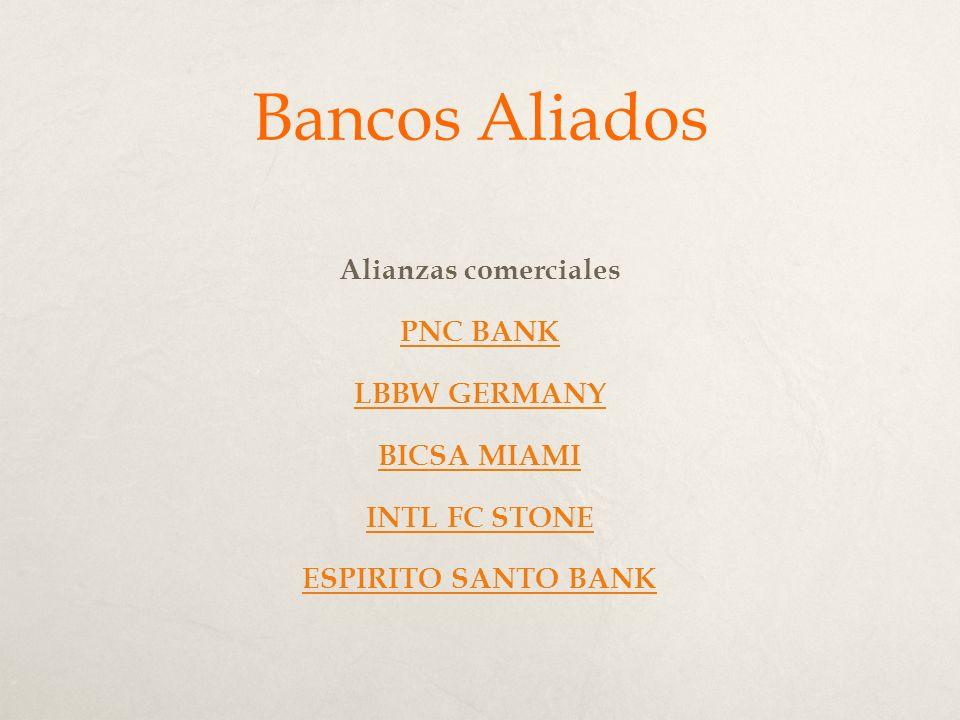 Bancos Aliados Alianzas comerciales PNC BANK LBBW GERMANY BICSA MIAMI INTL FC STONE ESPIRITO SANTO BANK