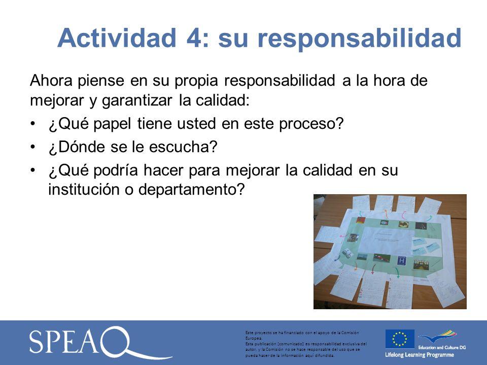 Ahora piense en su propia responsabilidad a la hora de mejorar y garantizar la calidad: ¿Qué papel tiene usted en este proceso.