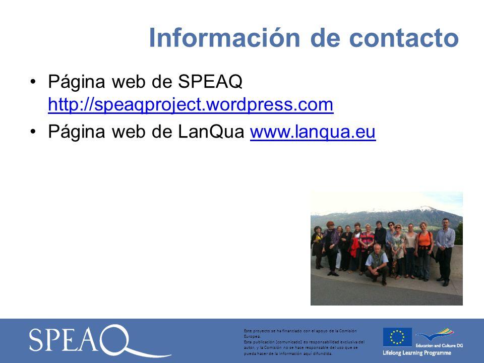 Página web de SPEAQ http://speaqproject.wordpress.com http://speaqproject.wordpress.com Página web de LanQua www.lanqua.euwww.lanqua.eu Información de contacto Este proyecto se ha financiado con el apoyo de la Comisión Europea.