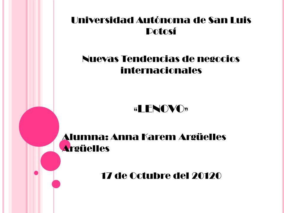 Universidad Autónoma de San Luis Potosí Nuevas Tendencias de negocios internacionales «LENOVO» Alumna: Anna Karem Argüelles Argüelles 17 de Octubre de