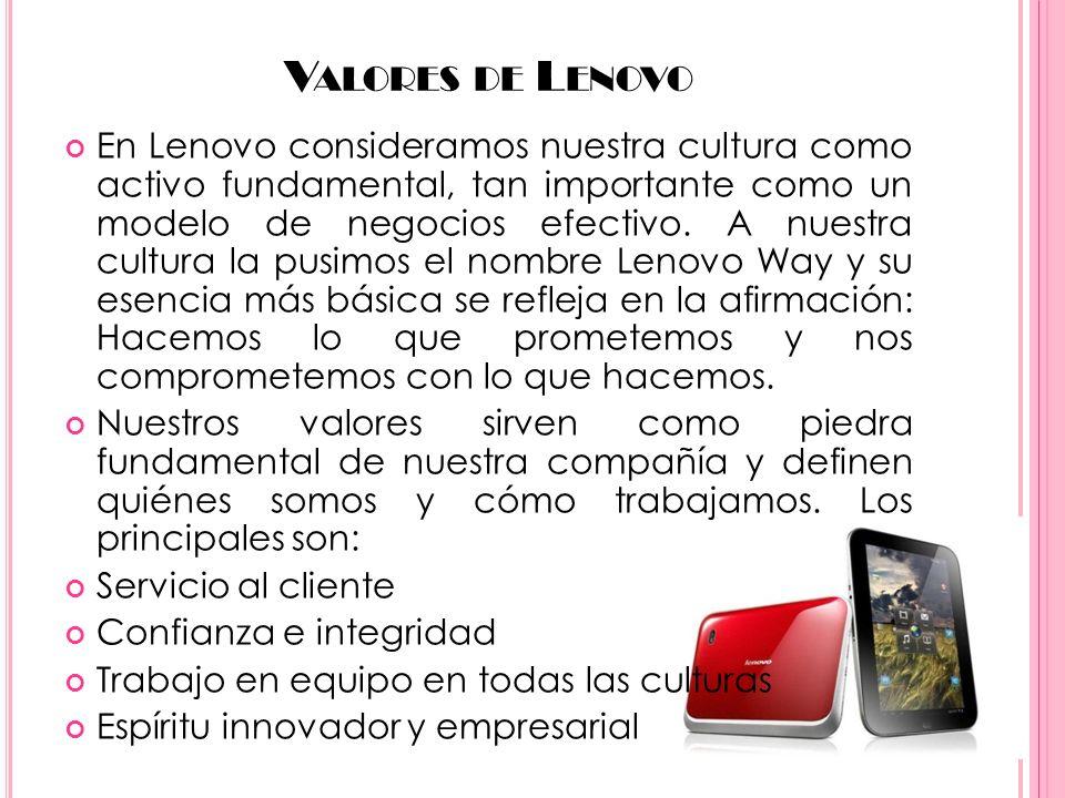 V ALORES DE L ENOVO En Lenovo consideramos nuestra cultura como activo fundamental, tan importante como un modelo de negocios efectivo. A nuestra cult