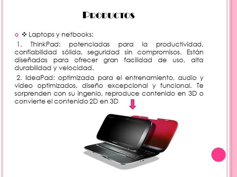 P RODUCTOS Laptops y netbooks: 1. ThinkPad: potenciadas para la productividad, confiabilidad sólida, seguridad sin compromisos. Están diseñadas para o