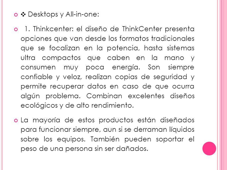 Desktops y All-in-one: 1. Thinkcenter: el diseño de ThinkCenter presenta opciones que van desde los formatos tradicionales que se focalizan en la pote