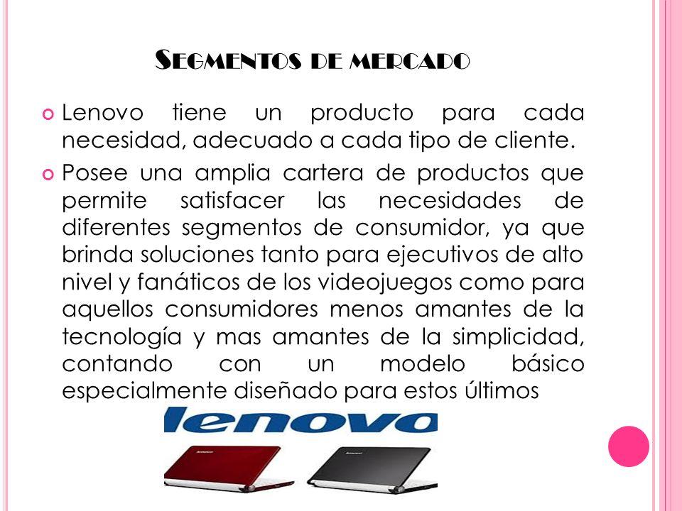 S EGMENTOS DE MERCADO Lenovo tiene un producto para cada necesidad, adecuado a cada tipo de cliente. Posee una amplia cartera de productos que permite
