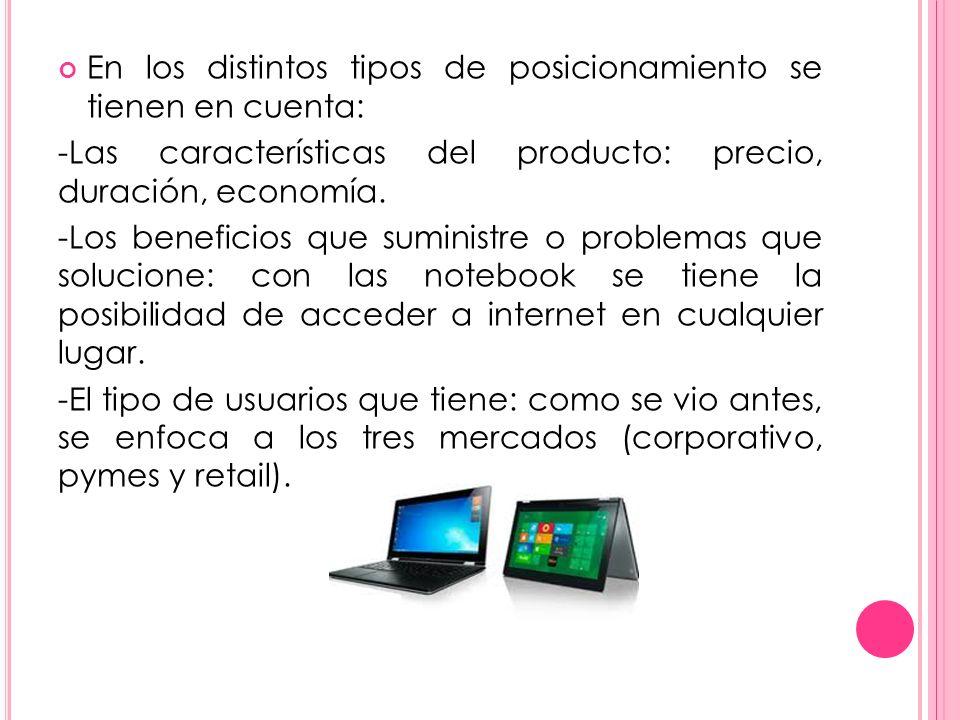 En los distintos tipos de posicionamiento se tienen en cuenta: -Las características del producto: precio, duración, economía. -Los beneficios que sumi