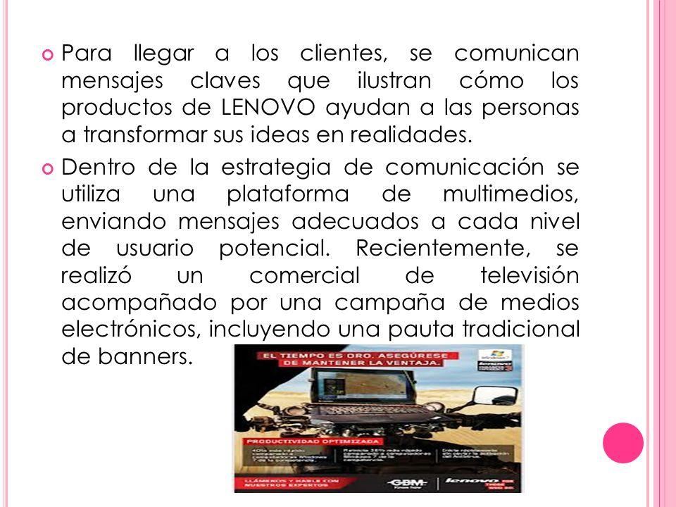 Para llegar a los clientes, se comunican mensajes claves que ilustran cómo los productos de LENOVO ayudan a las personas a transformar sus ideas en re