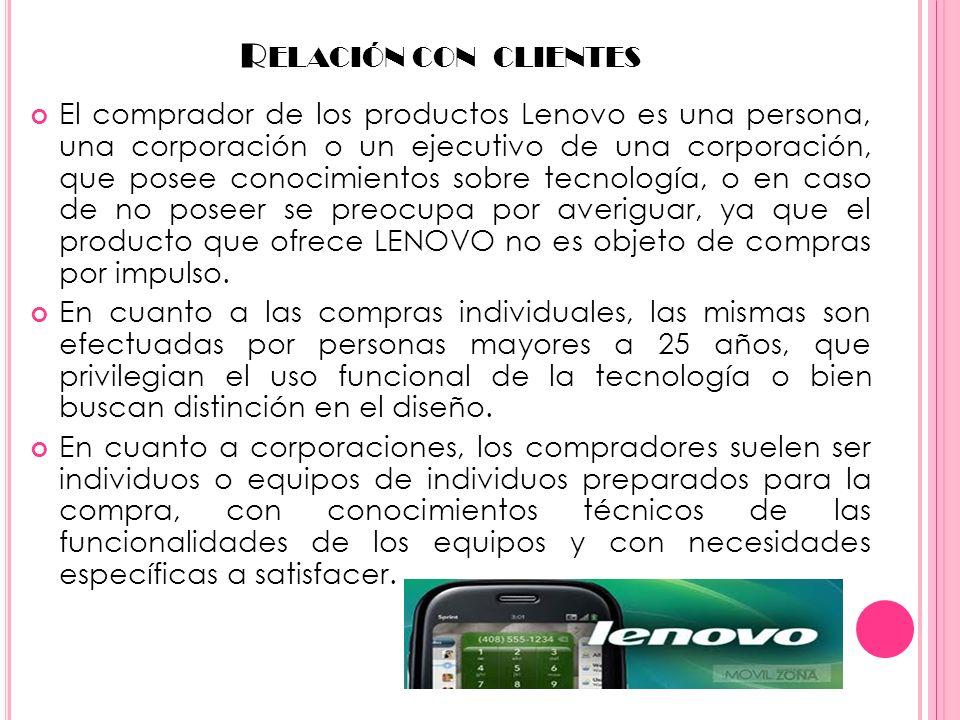 R ELACIÓN CON CLIENTES El comprador de los productos Lenovo es una persona, una corporación o un ejecutivo de una corporación, que posee conocimientos