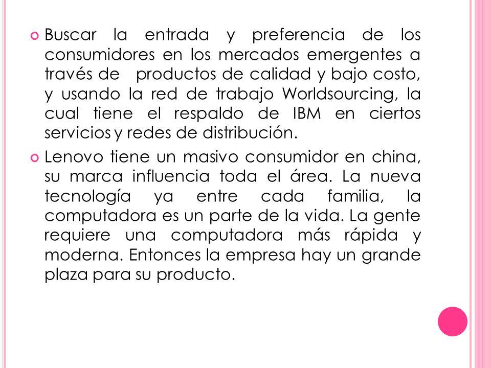 Buscar la entrada y preferencia de los consumidores en los mercados emergentes a través de productos de calidad y bajo costo, y usando la red de traba