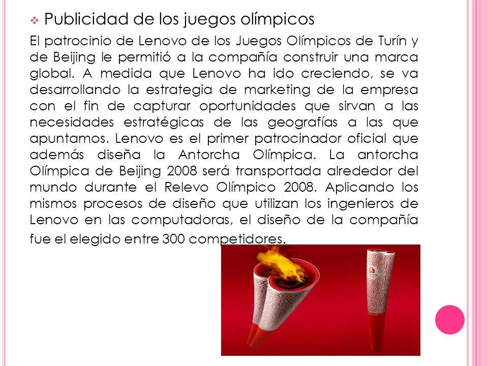 Publicidad de los juegos olímpicos El patrocinio de Lenovo de los Juegos Olímpicos de Turín y de Beijing le permitió a la compañía construir una marca global.