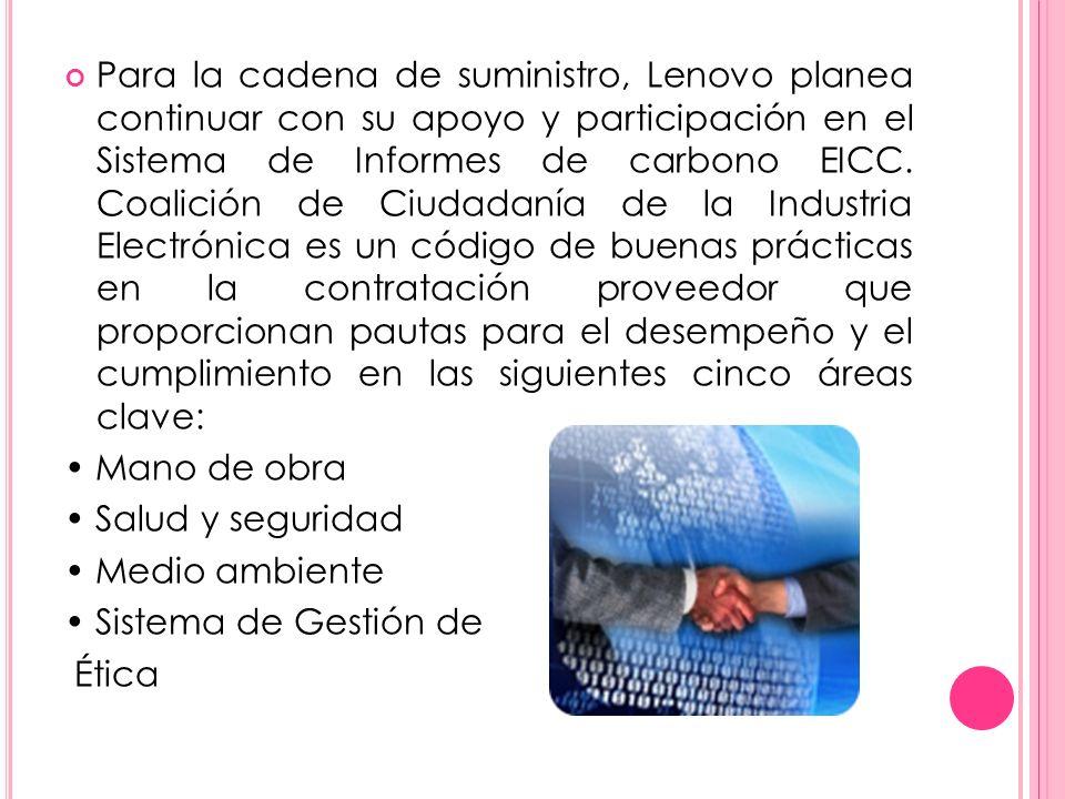Para la cadena de suministro, Lenovo planea continuar con su apoyo y participación en el Sistema de Informes de carbono EICC. Coalición de Ciudadanía