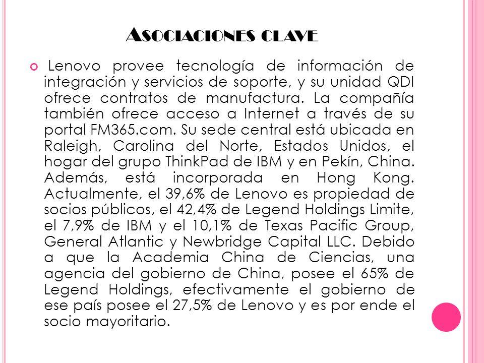A SOCIACIONES CLAVE Lenovo provee tecnología de información de integración y servicios de soporte, y su unidad QDI ofrece contratos de manufactura. La