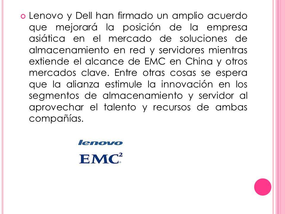 Lenovo y Dell han firmado un amplio acuerdo que mejorará la posición de la empresa asiática en el mercado de soluciones de almacenamiento en red y servidores mientras extiende el alcance de EMC en China y otros mercados clave.