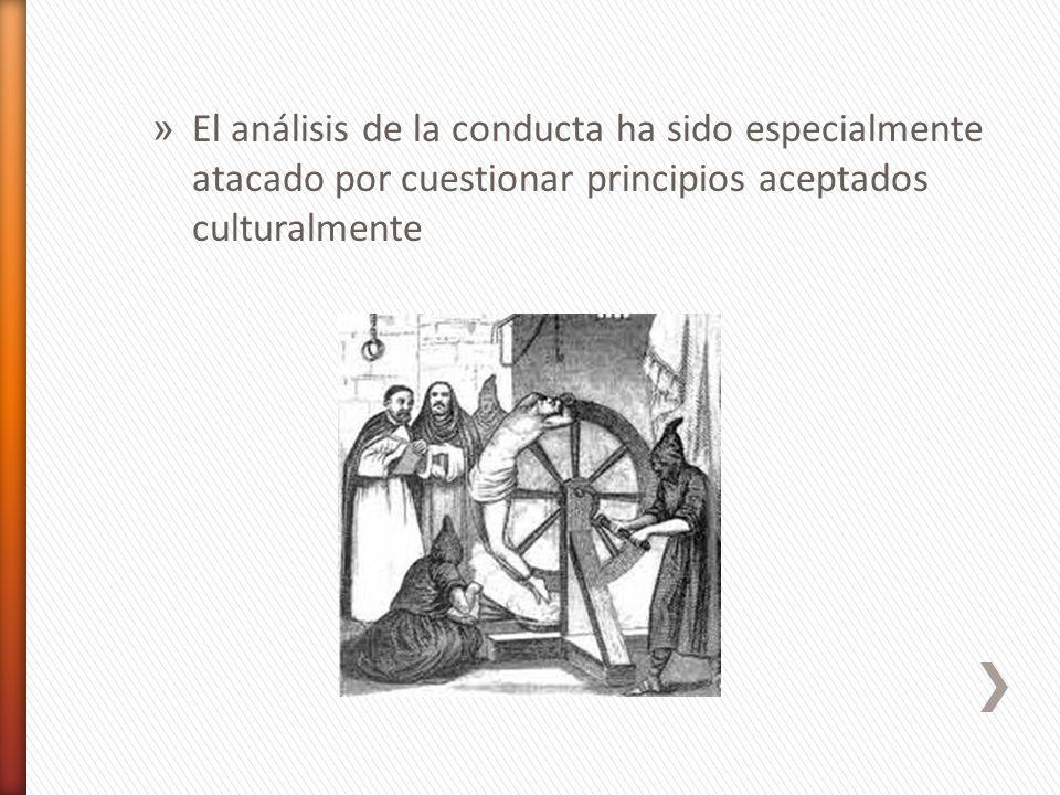 » El análisis de la conducta ha sido especialmente atacado por cuestionar principios aceptados culturalmente