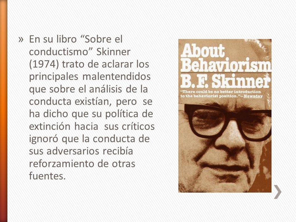 » En su libro Sobre el conductismo Skinner (1974) trato de aclarar los principales malentendidos que sobre el análisis de la conducta existían, pero s