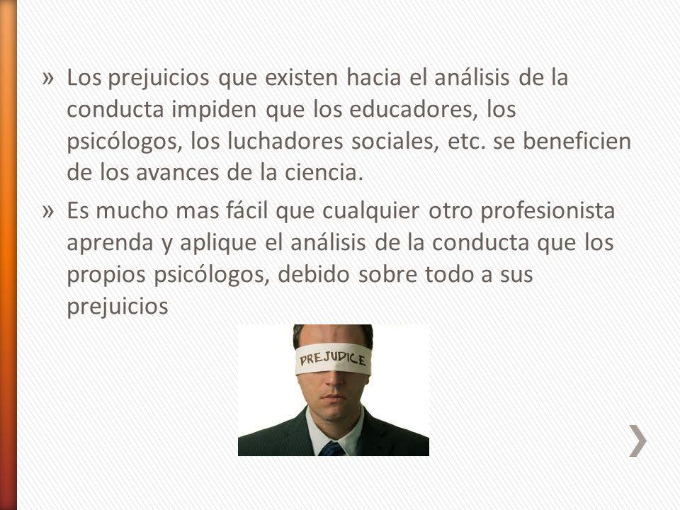 » Los prejuicios que existen hacia el análisis de la conducta impiden que los educadores, los psicólogos, los luchadores sociales, etc. se beneficien