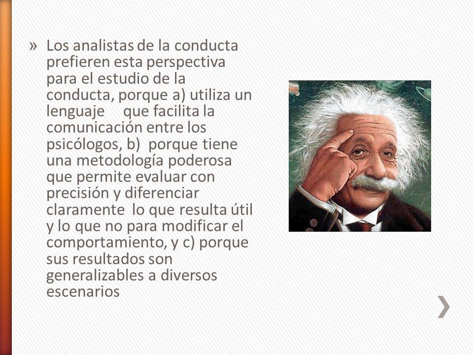 » Los analistas de la conducta prefieren esta perspectiva para el estudio de la conducta, porque a) utiliza un lenguaje que facilita la comunicación e