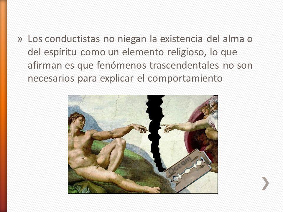 » Los conductistas no niegan la existencia del alma o del espíritu como un elemento religioso, lo que afirman es que fenómenos trascendentales no son