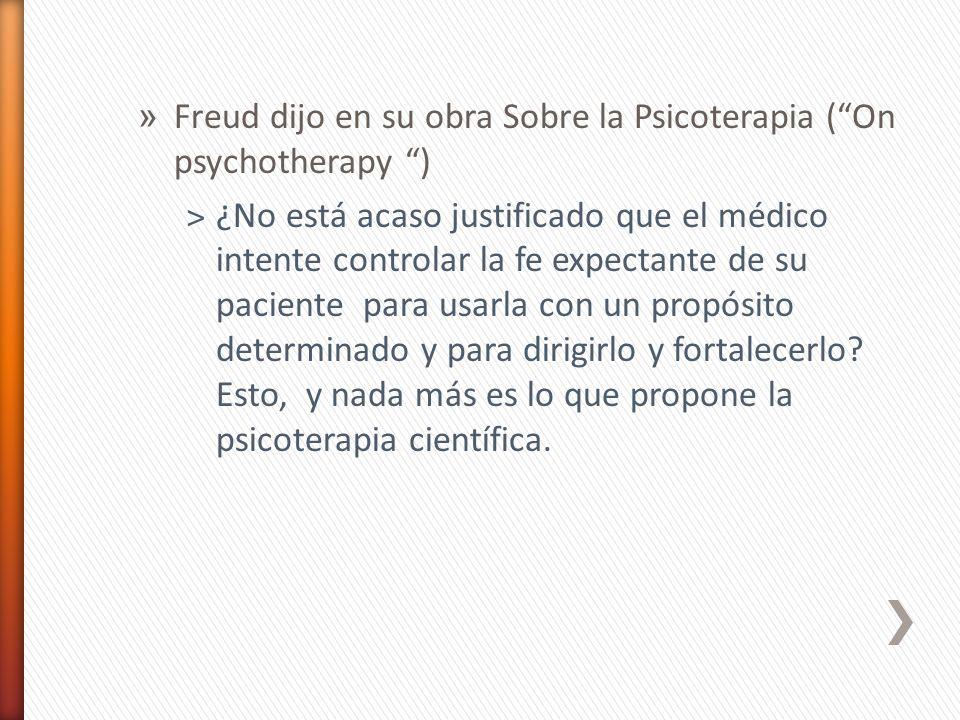 » Freud dijo en su obra Sobre la Psicoterapia (On psychotherapy ) ˃¿No está acaso justificado que el médico intente controlar la fe expectante de su p
