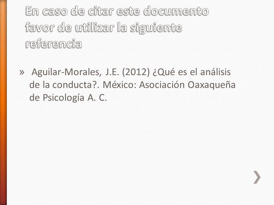 » Aguilar-Morales, J.E. (2012) ¿Qué es el análisis de la conducta?. México: Asociación Oaxaqueña de Psicología A. C.