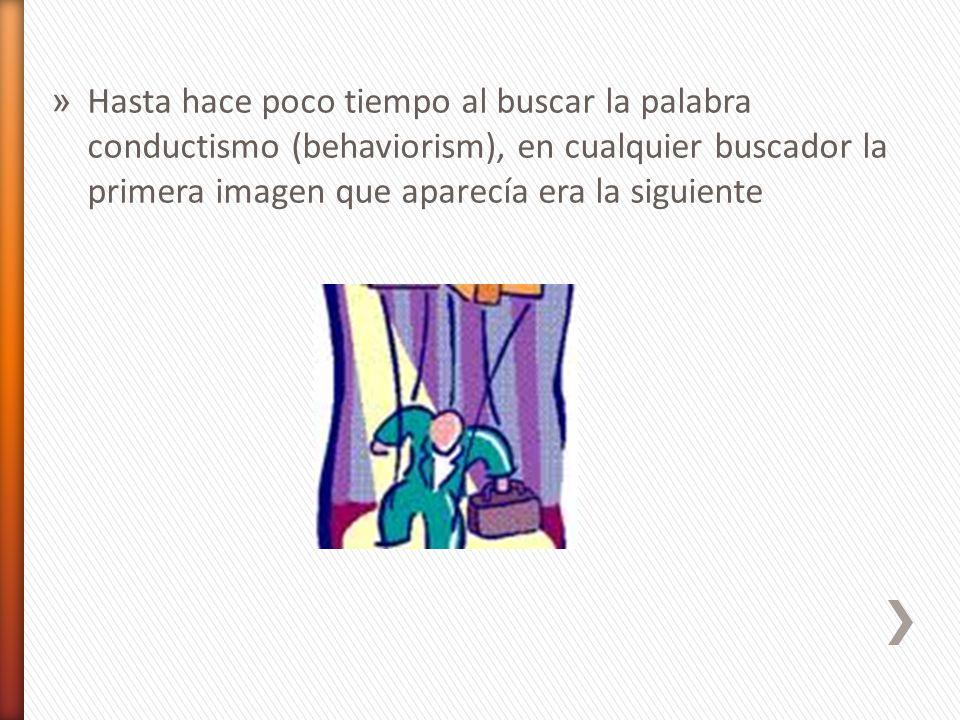 » Hasta hace poco tiempo al buscar la palabra conductismo (behaviorism), en cualquier buscador la primera imagen que aparecía era la siguiente